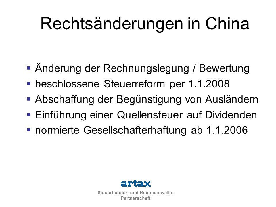 Steuerberater- und Rechtsanwalts- Partnerschaft  Änderung der Rechnungslegung / Bewertung  beschlossene Steuerreform per 1.1.2008  Abschaffung der Begünstigung von Ausländern  Einführung einer Quellensteuer auf Dividenden  normierte Gesellschafterhaftung ab 1.1.2006 Rechtsänderungen in China