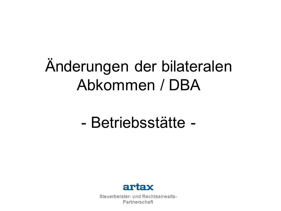 Steuerberater- und Rechtsanwalts- Partnerschaft Änderungen der bilateralen Abkommen / DBA - Betriebsstätte -