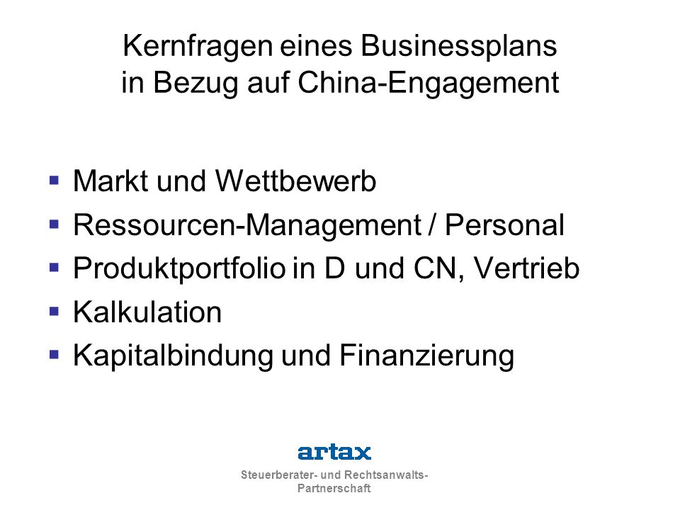 Steuerberater- und Rechtsanwalts- Partnerschaft Erfolg: G+V-Planung Gesucht: Erfolg Bilanzplanung gesucht: Kapitalbindung: Total investment = registred capital + working capital Liquiditätsplanung: Kapitalbedarf in der Zeitreihe Kapitalaufbringung: Eigenmittel / Fremdmittel Einfluss auf Höhe des Stammkapitals Finanzplanung Investitionsplanung Eigeninvestition / Sacheinlage / Leasing Importquote bei encouraged status oft max.