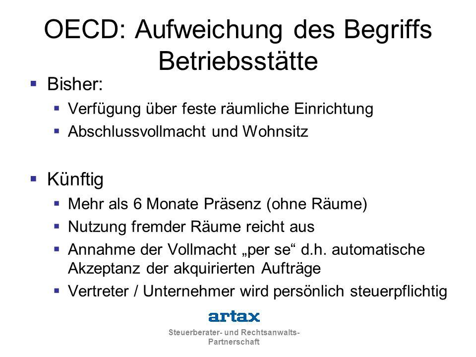 Steuerberater- und Rechtsanwalts- Partnerschaft OECD: Aufweichung des Begriffs Betriebsstätte  Bisher:  Verfügung über feste räumliche Einrichtung 
