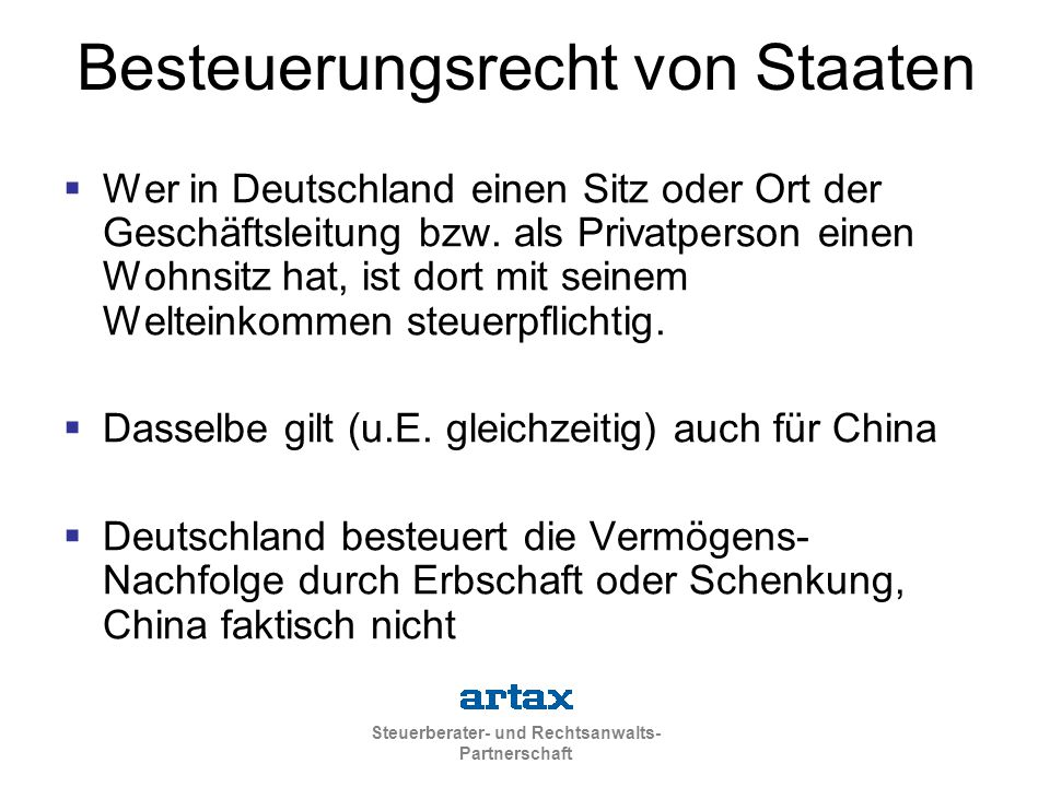 Steuerberater- und Rechtsanwalts- Partnerschaft Besteuerungsrecht von Staaten  Wer in Deutschland einen Sitz oder Ort der Geschäftsleitung bzw. als P