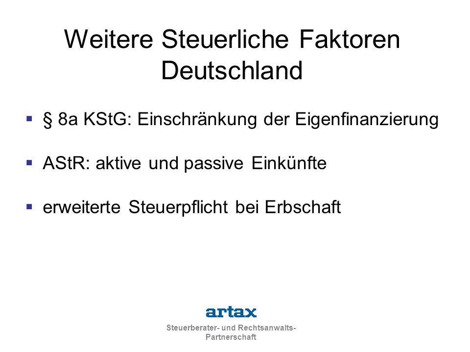 Steuerberater- und Rechtsanwalts- Partnerschaft Weitere Steuerliche Faktoren Deutschland  § 8a KStG: Einschränkung der Eigenfinanzierung  AStR: aktive und passive Einkünfte  erweiterte Steuerpflicht bei Erbschaft