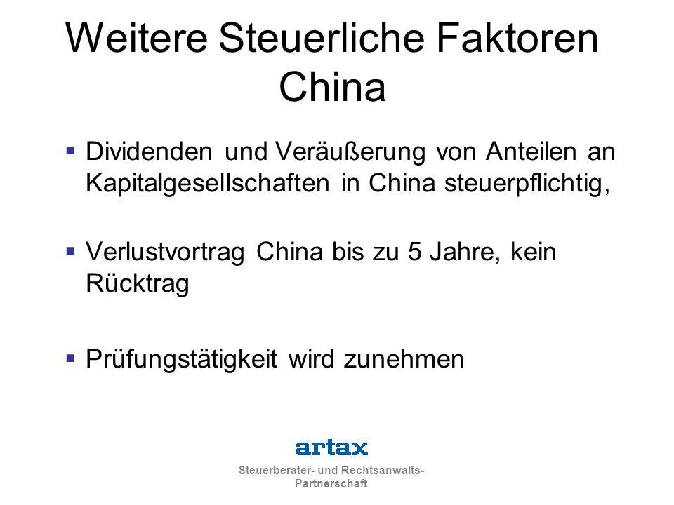 Steuerberater- und Rechtsanwalts- Partnerschaft  Dividenden und Veräußerung von Anteilen an Kapitalgesellschaften in China steuerpflichtig,  Verlustvortrag China bis zu 5 Jahre, kein Rücktrag  Prüfungstätigkeit wird zunehmen Weitere Steuerliche Faktoren China