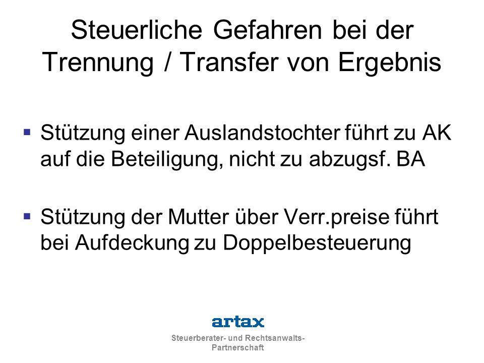 Steuerberater- und Rechtsanwalts- Partnerschaft Steuerliche Gefahren bei der Trennung / Transfer von Ergebnis  Stützung einer Auslandstochter führt zu AK auf die Beteiligung, nicht zu abzugsf.