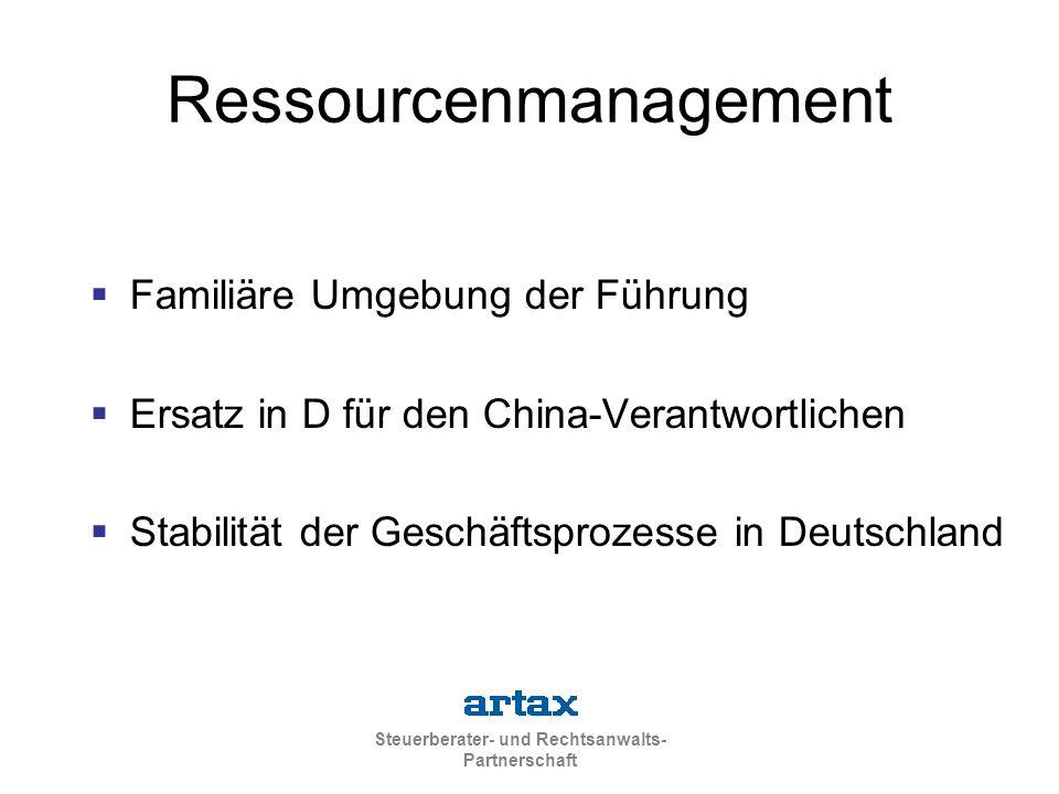 Steuerberater- und Rechtsanwalts- Partnerschaft Ressourcenmanagement  Familiäre Umgebung der Führung  Ersatz in D für den China-Verantwortlichen  Stabilität der Geschäftsprozesse in Deutschland