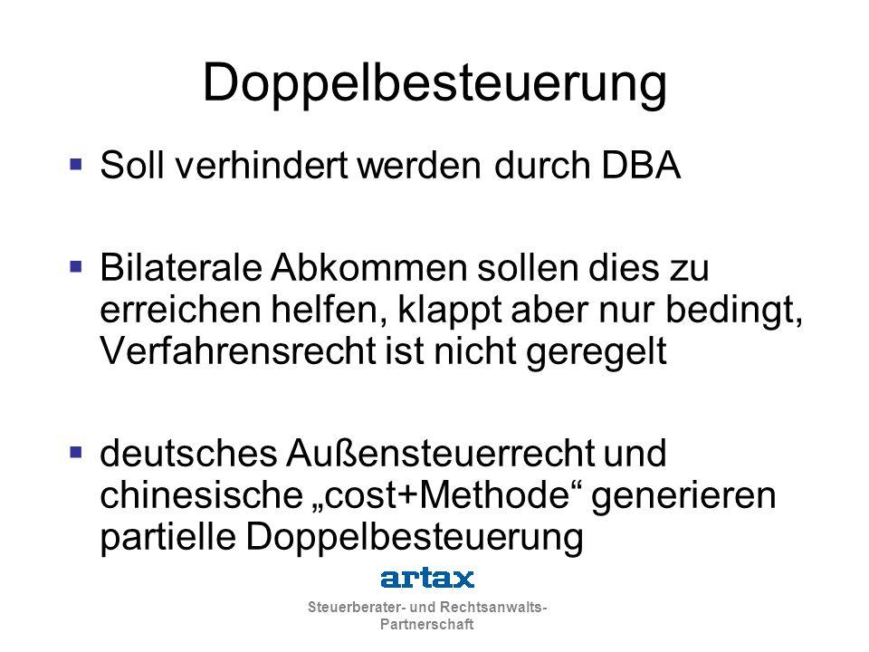 """Steuerberater- und Rechtsanwalts- Partnerschaft Doppelbesteuerung  Soll verhindert werden durch DBA  Bilaterale Abkommen sollen dies zu erreichen helfen, klappt aber nur bedingt, Verfahrensrecht ist nicht geregelt  deutsches Außensteuerrecht und chinesische """"cost+Methode generieren partielle Doppelbesteuerung"""