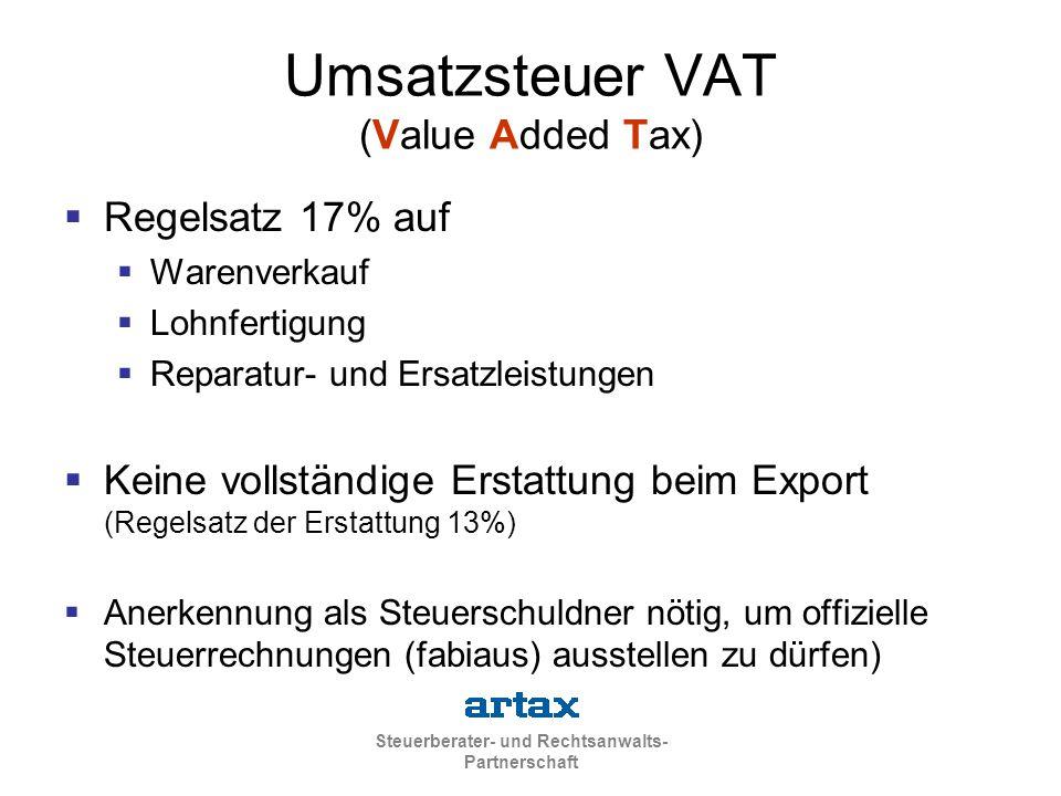 Steuerberater- und Rechtsanwalts- Partnerschaft Umsatzsteuer VAT (Value Added Tax)  Regelsatz 17% auf  Warenverkauf  Lohnfertigung  Reparatur- und Ersatzleistungen  Keine vollständige Erstattung beim Export (Regelsatz der Erstattung 13%)  Anerkennung als Steuerschuldner nötig, um offizielle Steuerrechnungen (fabiaus) ausstellen zu dürfen)