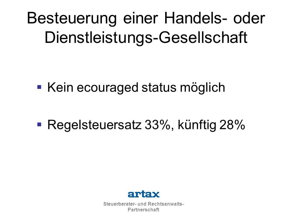 Steuerberater- und Rechtsanwalts- Partnerschaft Besteuerung einer Handels- oder Dienstleistungs-Gesellschaft  Kein ecouraged status möglich  Regelsteuersatz 33%, künftig 28%