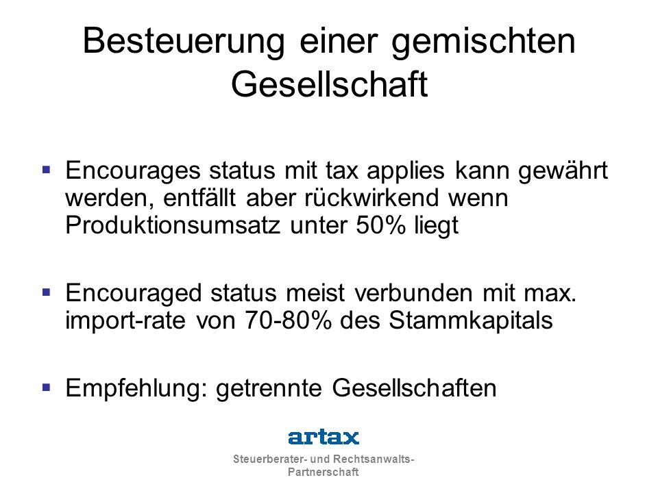 Steuerberater- und Rechtsanwalts- Partnerschaft Besteuerung einer gemischten Gesellschaft  Encourages status mit tax applies kann gewährt werden, entfällt aber rückwirkend wenn Produktionsumsatz unter 50% liegt  Encouraged status meist verbunden mit max.