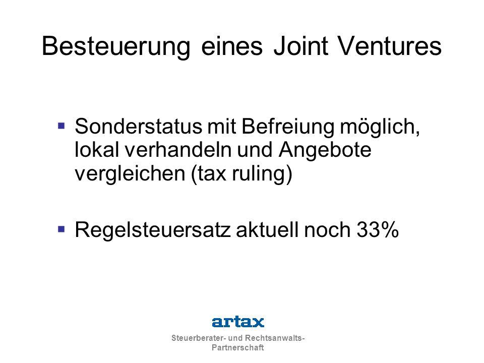 Steuerberater- und Rechtsanwalts- Partnerschaft Besteuerung eines Joint Ventures  Sonderstatus mit Befreiung möglich, lokal verhandeln und Angebote vergleichen (tax ruling)  Regelsteuersatz aktuell noch 33%