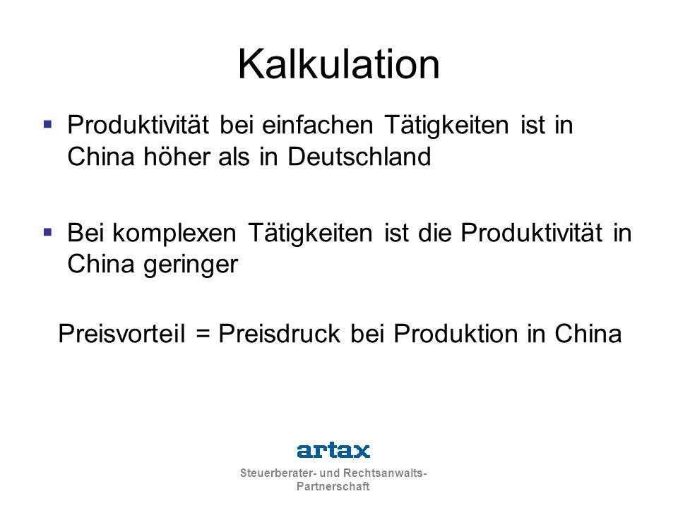 Steuerberater- und Rechtsanwalts- Partnerschaft Kalkulation  Produktivität bei einfachen Tätigkeiten ist in China höher als in Deutschland  Bei komplexen Tätigkeiten ist die Produktivität in China geringer Preisvorteil = Preisdruck bei Produktion in China