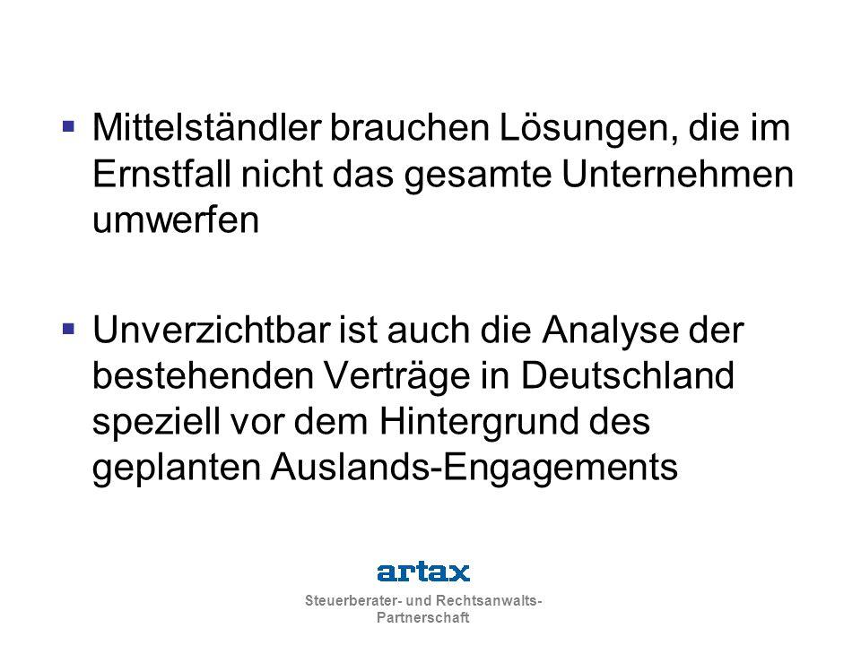 Steuerberater- und Rechtsanwalts- Partnerschaft  Mittelständler brauchen Lösungen, die im Ernstfall nicht das gesamte Unternehmen umwerfen  Unverzichtbar ist auch die Analyse der bestehenden Verträge in Deutschland speziell vor dem Hintergrund des geplanten Auslands-Engagements