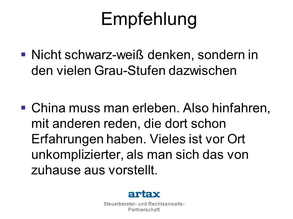 Steuerberater- und Rechtsanwalts- Partnerschaft Empfehlung  Nicht schwarz-weiß denken, sondern in den vielen Grau-Stufen dazwischen  China muss man erleben.