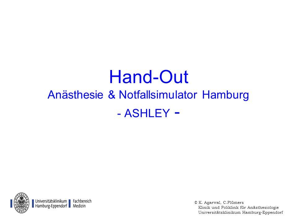 Hand-Out Anästhesie & Notfallsimulator Hamburg - ASHLEY - © K. Agarwal, C.Plümers Klinik und Poliklink für Anästhesiologie Universitätsklinikum Hambur