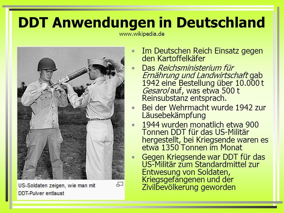 DDT Anwendungen in Deutschland www.wikipedia.de Im Deutschen Reich Einsatz gegen den Kartoffelkäfer Das Reichsministerium für Ernährung und Landwirtschaft gab 1942 eine Bestellung über 10.000 t Gesarol auf, was etwa 500 t Reinsubstanz entsprach.
