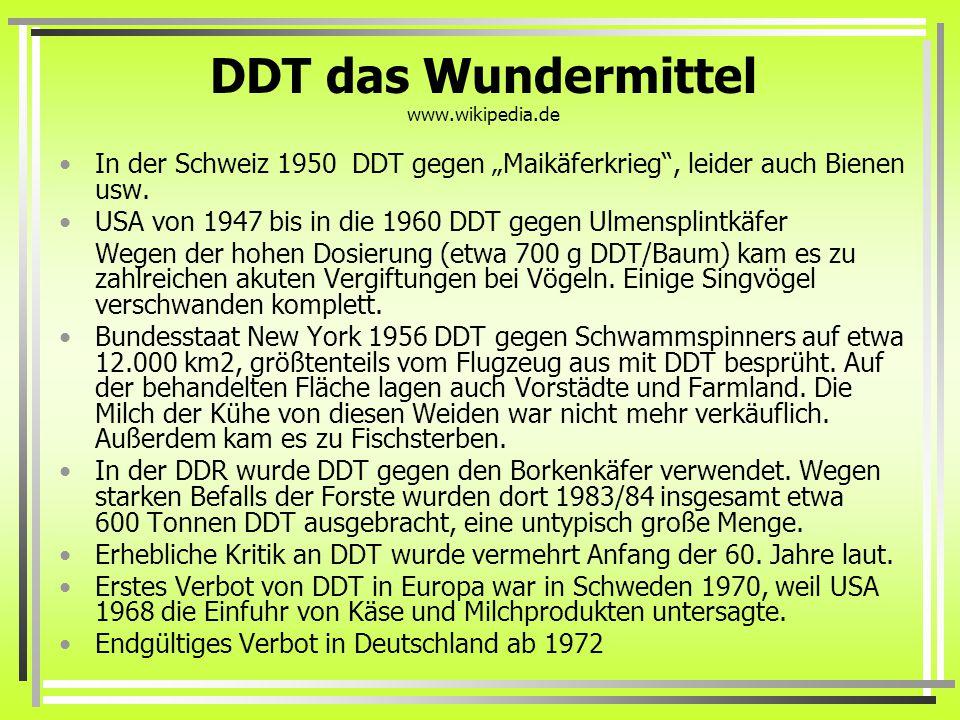 """DDT das Wundermittel www.wikipedia.de In der Schweiz 1950 DDT gegen """"Maikäferkrieg , leider auch Bienen usw."""