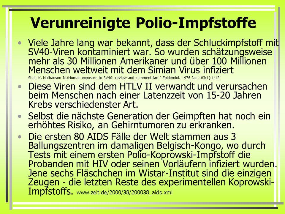 Verunreinigte Polio-Impfstoffe Viele Jahre lang war bekannt, dass der Schluckimpfstoff mit SV40-Viren kontaminiert war.