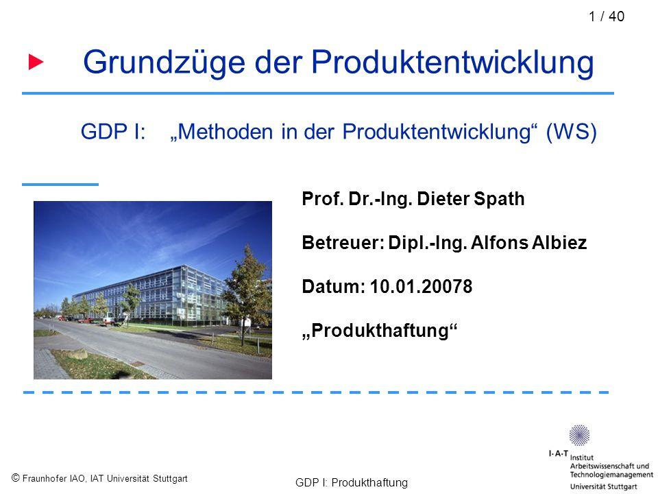 """© Fraunhofer IAO, IAT Universität Stuttgart GDP I: Produkthaftung 12 / 40 Verschuldungshaftung § 823 Abs.2 BGB """" Die gleiche Verantwortlichkeit trifft denjenigen, welcher gegen ein den Schutz eines anderen bezweckenden Gesetzes verstößt."""