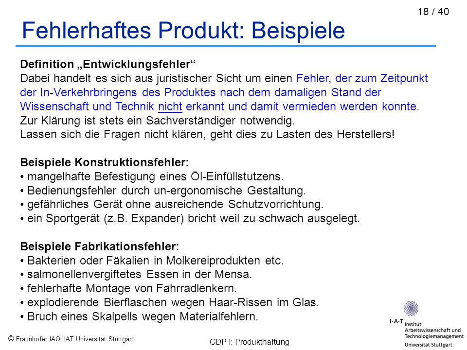 """© Fraunhofer IAO, IAT Universität Stuttgart GDP I: Produkthaftung 18 / 40 Fehlerhaftes Produkt: Beispiele Definition """"Entwicklungsfehler"""" Dabei handel"""