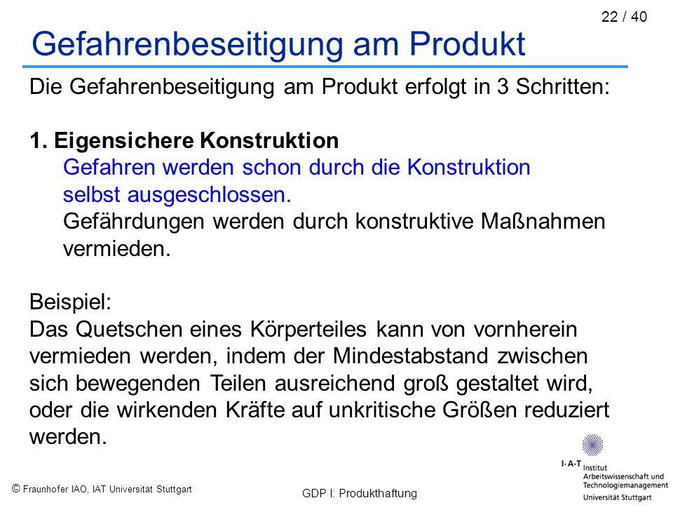 © Fraunhofer IAO, IAT Universität Stuttgart GDP I: Produkthaftung 22 / 40 Gefahrenbeseitigung am Produkt Die Gefahrenbeseitigung am Produkt erfolgt in