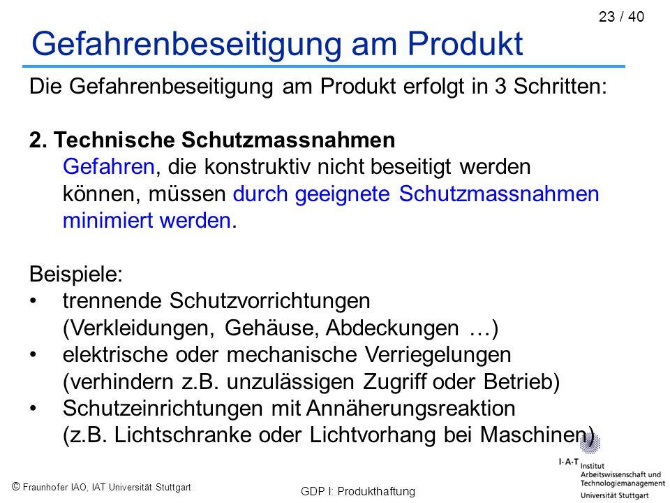 © Fraunhofer IAO, IAT Universität Stuttgart GDP I: Produkthaftung 23 / 40 Gefahrenbeseitigung am Produkt Die Gefahrenbeseitigung am Produkt erfolgt in
