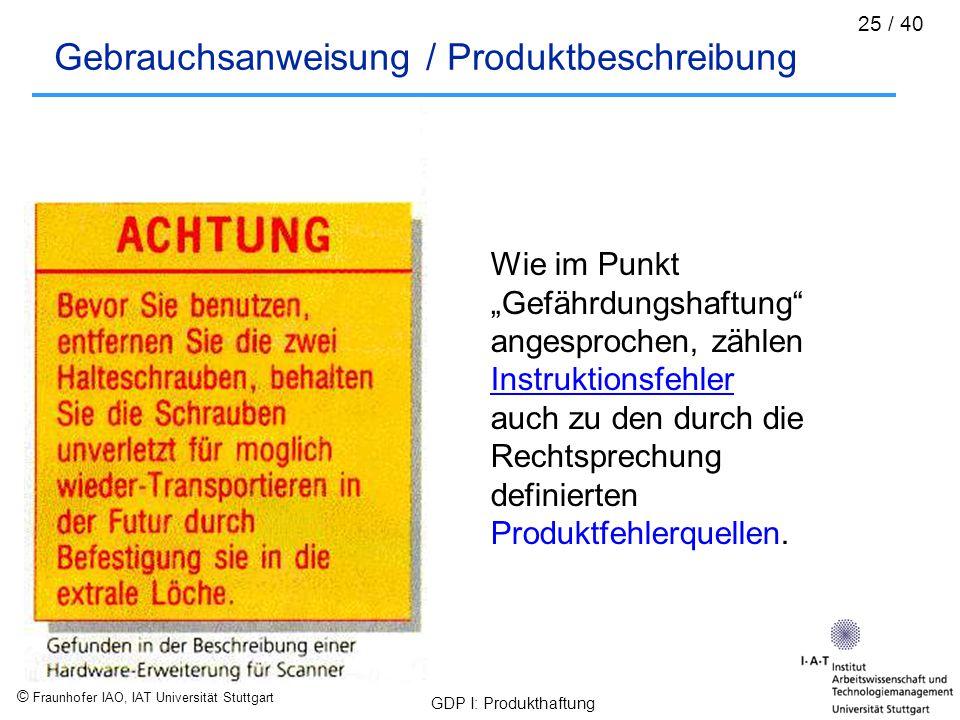 """© Fraunhofer IAO, IAT Universität Stuttgart GDP I: Produkthaftung 25 / 40 Gebrauchsanweisung / Produktbeschreibung Wie im Punkt """"Gefährdungshaftung"""" a"""