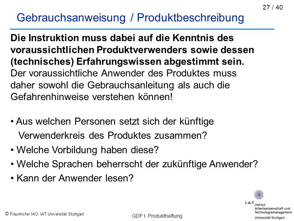 © Fraunhofer IAO, IAT Universität Stuttgart GDP I: Produkthaftung 27 / 40 Gebrauchsanweisung / Produktbeschreibung Die Instruktion muss dabei auf die