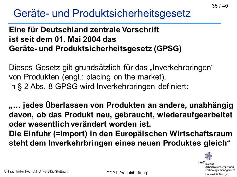 © Fraunhofer IAO, IAT Universität Stuttgart GDP I: Produkthaftung 35 / 40 Geräte- und Produktsicherheitsgesetz Eine für Deutschland zentrale Vorschrif
