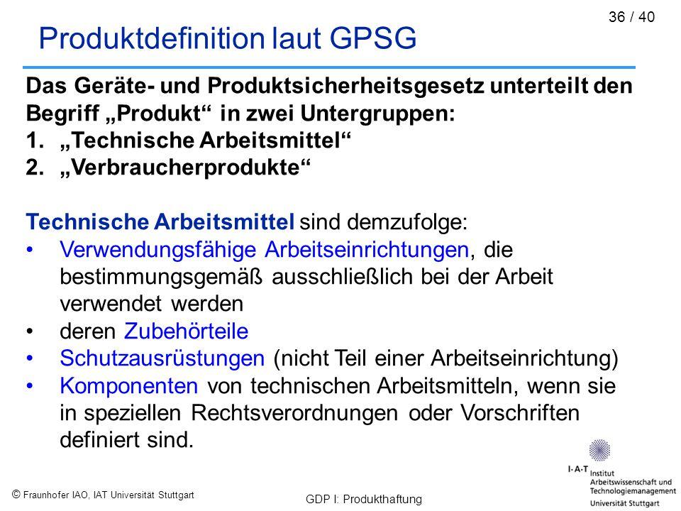 © Fraunhofer IAO, IAT Universität Stuttgart GDP I: Produkthaftung 36 / 40 Produktdefinition laut GPSG Das Geräte- und Produktsicherheitsgesetz unterte