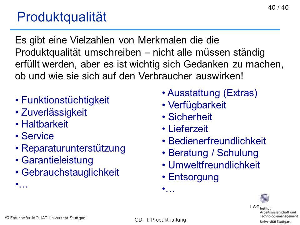 © Fraunhofer IAO, IAT Universität Stuttgart GDP I: Produkthaftung 40 / 40 Produktqualität Es gibt eine Vielzahlen von Merkmalen die die Produktqualitä