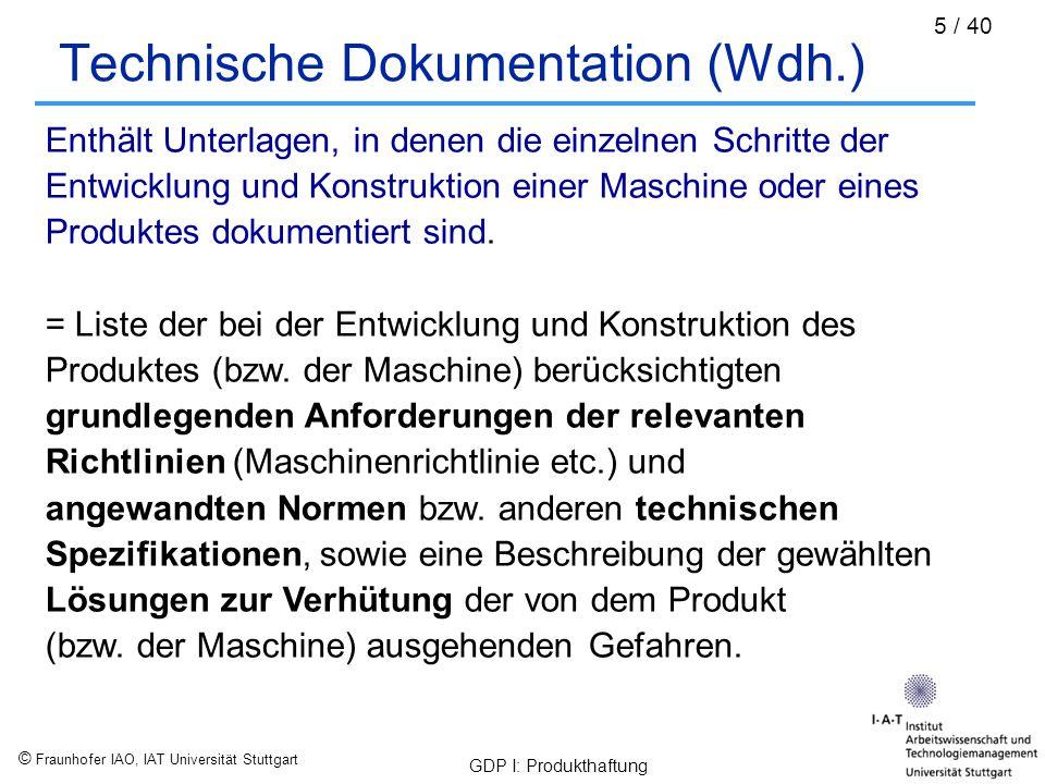 """© Fraunhofer IAO, IAT Universität Stuttgart GDP I: Produkthaftung 36 / 40 Produktdefinition laut GPSG Das Geräte- und Produktsicherheitsgesetz unterteilt den Begriff """"Produkt in zwei Untergruppen: 1.""""Technische Arbeitsmittel 2.""""Verbraucherprodukte Technische Arbeitsmittel sind demzufolge: Verwendungsfähige Arbeitseinrichtungen, die bestimmungsgemäß ausschließlich bei der Arbeit verwendet werden deren Zubehörteile Schutzausrüstungen (nicht Teil einer Arbeitseinrichtung) Komponenten von technischen Arbeitsmitteln, wenn sie in speziellen Rechtsverordnungen oder Vorschriften definiert sind."""
