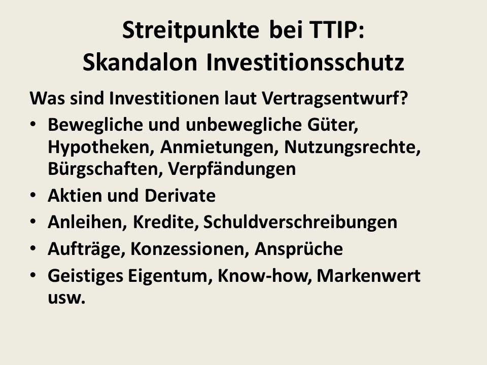 Streitpunkte bei TTIP: Skandalon Investitionsschutz Was sind Investitionen laut Vertragsentwurf.