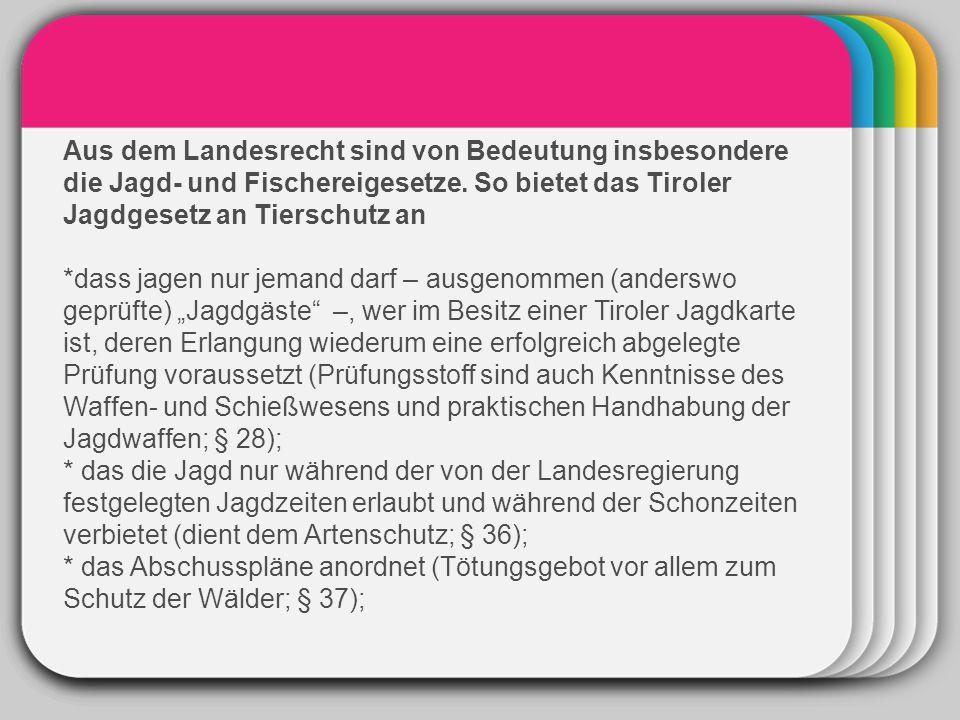 WINTER Template Aus dem Landesrecht sind von Bedeutung insbesondere die Jagd- und Fischereigesetze. So bietet das Tiroler Jagdgesetz an Tierschutz an