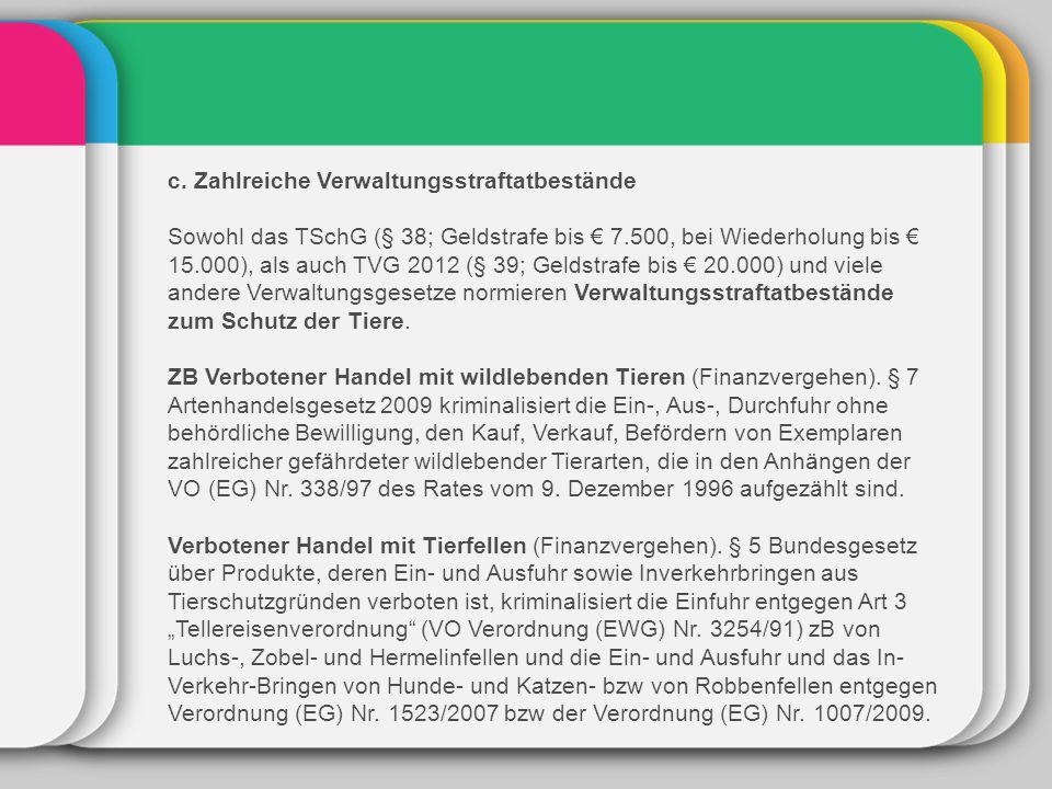 c. Zahlreiche Verwaltungsstraftatbestände Sowohl das TSchG (§ 38; Geldstrafe bis € 7.500, bei Wiederholung bis € 15.000), als auch TVG 2012 (§ 39; Gel