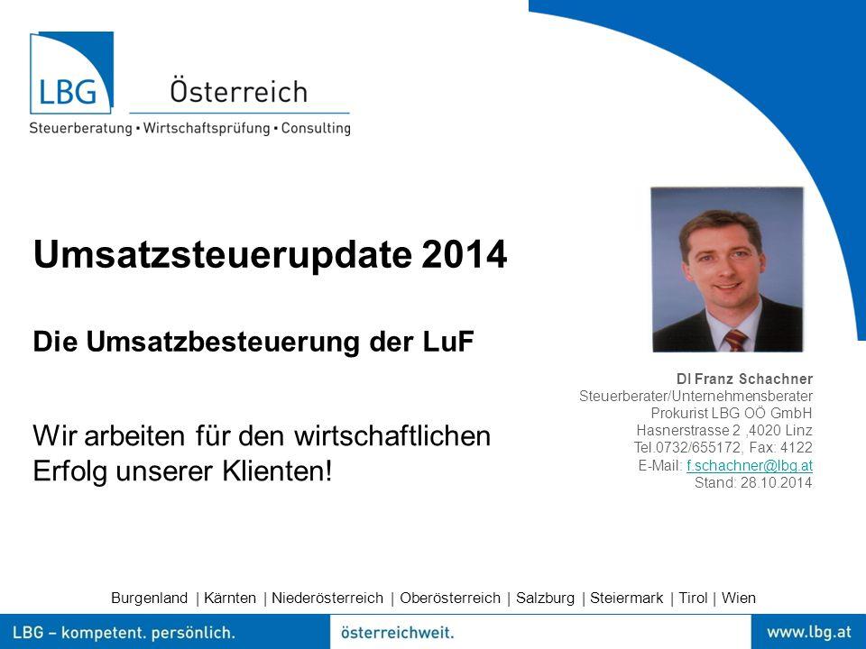Burgenland | Kärnten | Niederösterreich | Oberösterreich | Salzburg | Steiermark | Tirol | Wien Umsatzsteuerupdate 2014 Die Umsatzbesteuerung der LuF