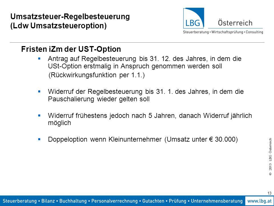 © 2013 LBG Österreich 13 Umsatzsteuer-Regelbesteuerung (Ldw Umsatzsteueroption) Fristen iZm der UST-Option  Antrag auf Regelbesteuerung bis 31. 12. d
