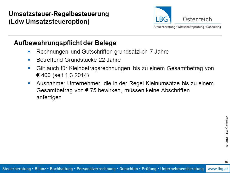 © 2013 LBG Österreich 16 Umsatzsteuer-Regelbesteuerung (Ldw Umsatzsteueroption) Aufbewahrungspflicht der Belege  Rechnungen und Gutschriften grundsät