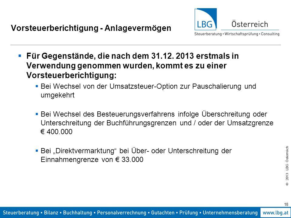© 2013 LBG Österreich Vorsteuerberichtigung - Anlagevermögen  Für Gegenstände, die nach dem 31.12. 2013 erstmals in Verwendung genommen wurden, kommt