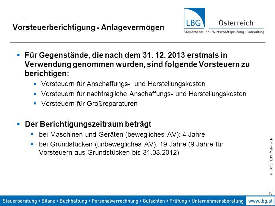 © 2013 LBG Österreich 19 Vorsteuerberichtigung - Anlagevermögen  Für Gegenstände, die nach dem 31. 12. 2013 erstmals in Verwendung genommen wurden, s