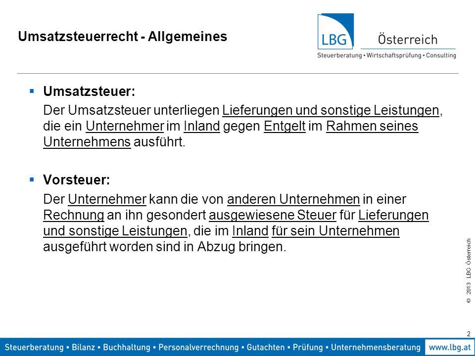 © 2013 LBG Österreich 2 Umsatzsteuerrecht - Allgemeines  Umsatzsteuer: Der Umsatzsteuer unterliegen Lieferungen und sonstige Leistungen, die ein Unte