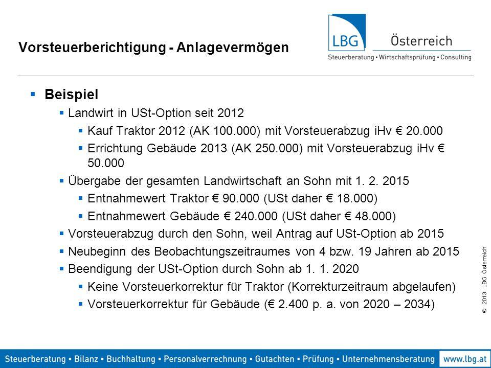 © 2013 LBG Österreich Vorsteuerberichtigung - Anlagevermögen  Beispiel  Landwirt in USt-Option seit 2012  Kauf Traktor 2012 (AK 100.000) mit Vorste