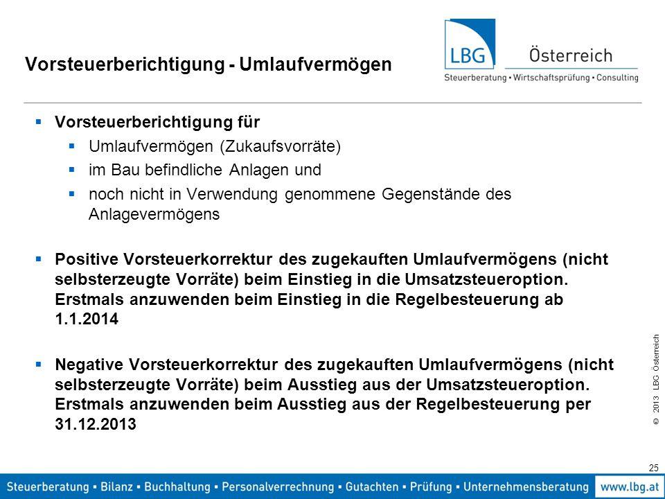 © 2013 LBG Österreich 25 Vorsteuerberichtigung - Umlaufvermögen  Vorsteuerberichtigung für  Umlaufvermögen (Zukaufsvorräte)  im Bau befindliche Anl