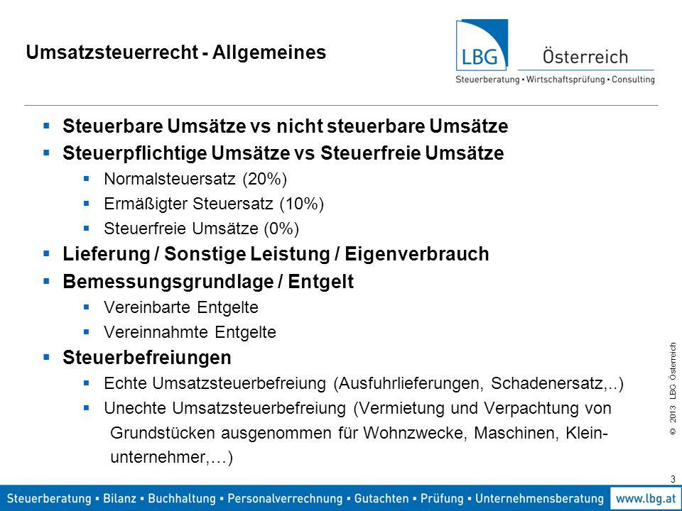 © 2013 LBG Österreich 3 Umsatzsteuerrecht - Allgemeines  Steuerbare Umsätze vs nicht steuerbare Umsätze  Steuerpflichtige Umsätze vs Steuerfreie Ums