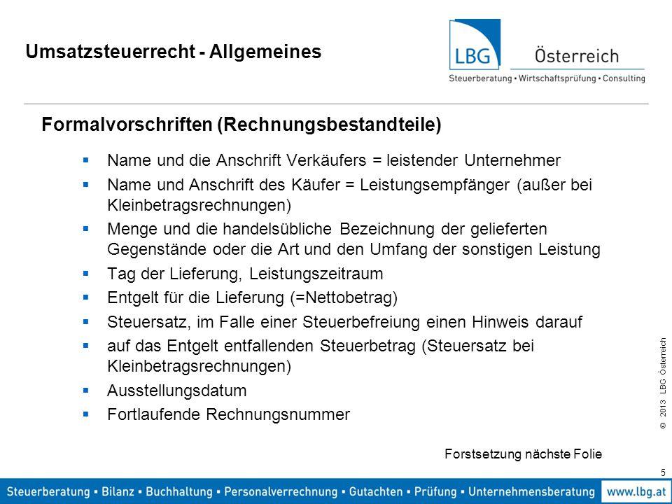 © 2013 LBG Österreich 5 Umsatzsteuerrecht - Allgemeines Formalvorschriften (Rechnungsbestandteile)  Name und die Anschrift Verkäufers = leistender Un