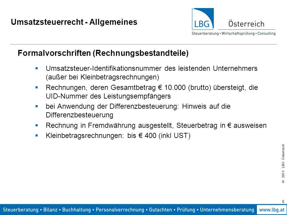 © 2013 LBG Österreich 6 Umsatzsteuerrecht - Allgemeines Formalvorschriften (Rechnungsbestandteile)  Umsatzsteuer-Identifikationsnummer des leistenden