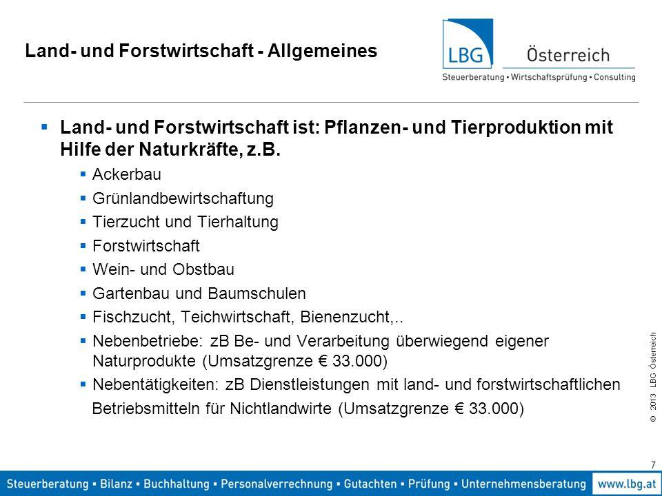 © 2013 LBG Österreich 7 Land- und Forstwirtschaft - Allgemeines  Land- und Forstwirtschaft ist: Pflanzen- und Tierproduktion mit Hilfe der Naturkräft