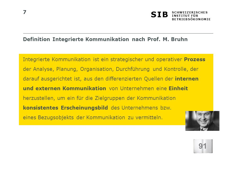 7 S I BS I B S C H W E I Z E R I S C H E S I N S T I T U T F Ü R B E T R I E B S Ö K O N O M I E Definition Integrierte Kommunikation nach Prof.