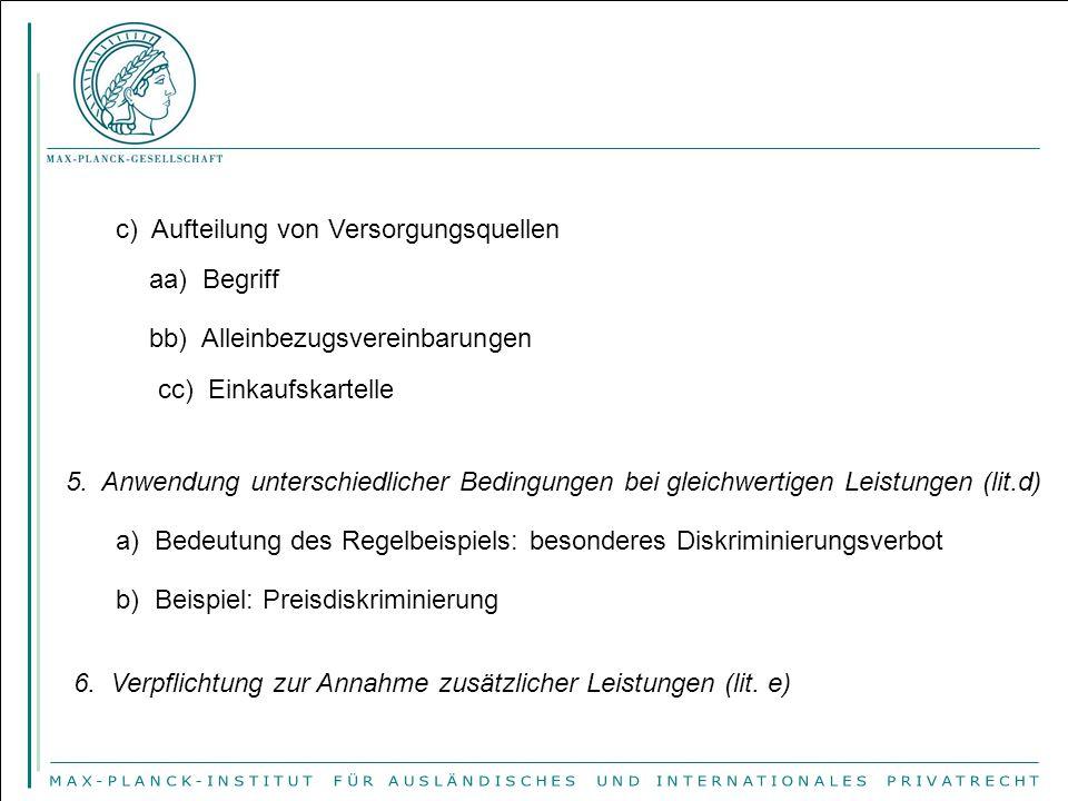 c) Aufteilung von Versorgungsquellen aa) Begriff bb) Alleinbezugsvereinbarungen cc) Einkaufskartelle 5.