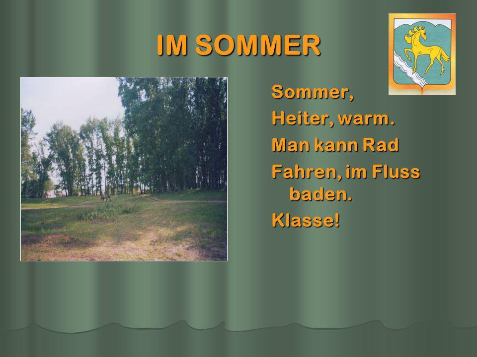 IM SOMMER Sommer, Heiter, warm. Man kann Rad Fahren, im Fluss baden. Klasse!