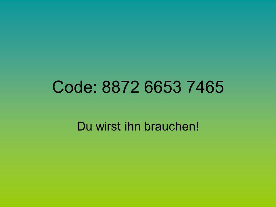 Code: 8872 6653 7465 Du wirst ihn brauchen!